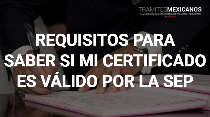 Como saber si mi certificado es válido por la SEP