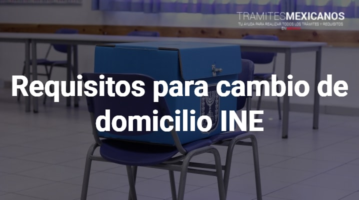 Requisitos para cambio de domicilio INE