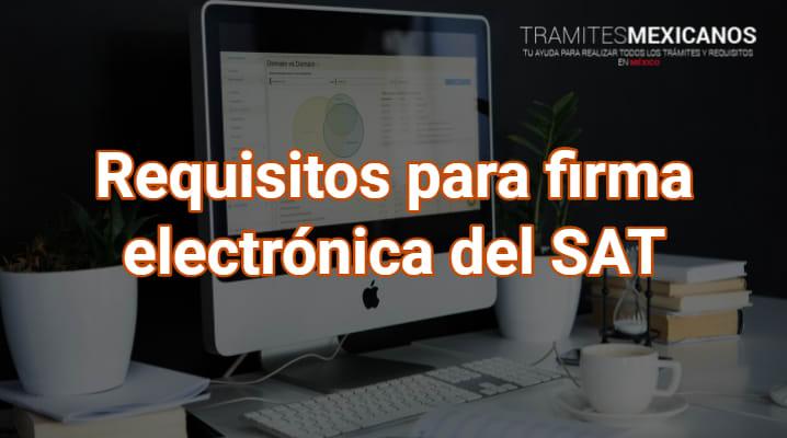 Requisitos para firma electrónica del SAT