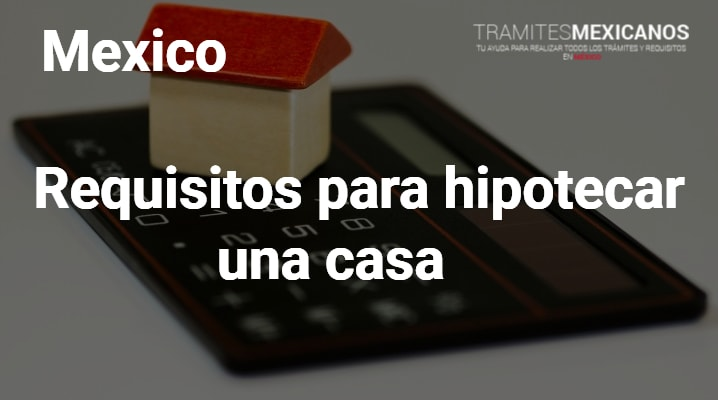 Requisitos para hipotecar una casa