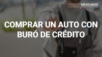 Comprar un Auto estando en Buró de Crédito