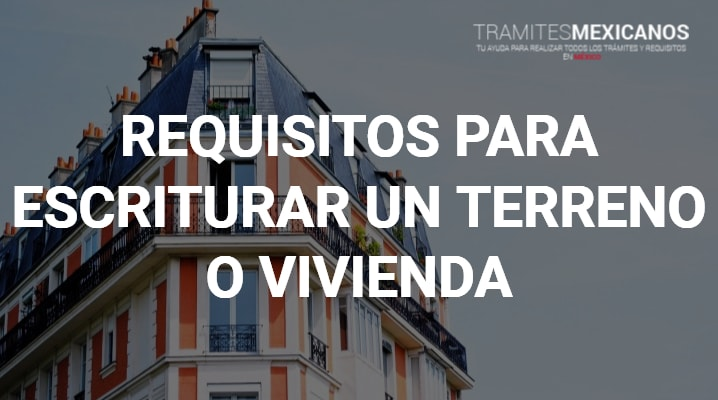 Requisitos para escriturar un terreno