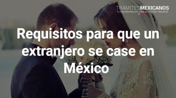 Requisitos para que un extranjero se case en México