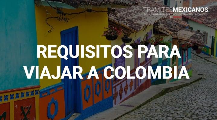 Requisitos para viajar a Colombia desde México