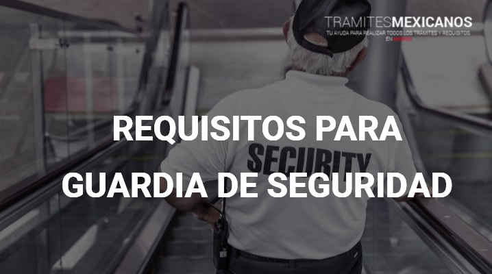 Requisitos para guardia de seguridad